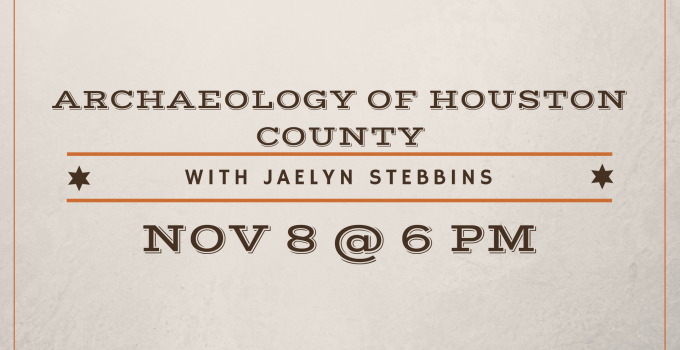 Archaeology of Houston County with Jaelyn Stebbins